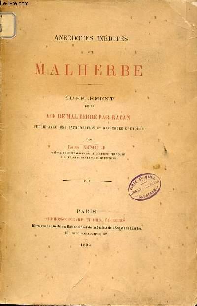 ANECDOTES INEDITES SUR MALHERBE - SUPPLEMENT DE LA VIE DE MALHERBE PAR RACAN PUBLIE AVEC UNE INTRODUCTION ET DES NOTES CRITIQUES.