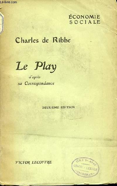 LE PLAY D'APRES SA CORRESPONDANCE - ECONOMIE SOCIALE.