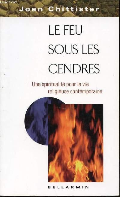 LE FEU SOUS LES CENDRES - UNE SPIRITUALITE POUR LA VIE RELIGIEUSE CONTEMPORAINE.