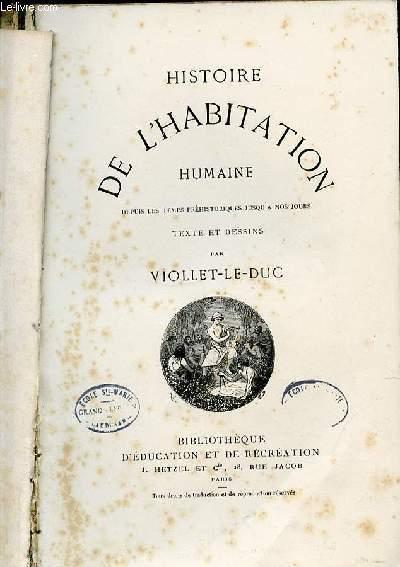HISTOIRE DE L'HABITATION HUMAINE - BIBLIOTHEQUE D'EDUCATION ET DE RECREATION.