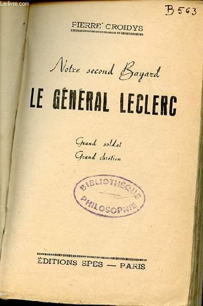 LE GENERAL LECLERC - NOTRE SECOND BAYARD. GRAND SOLDAT, GRAND CHRETIEN.