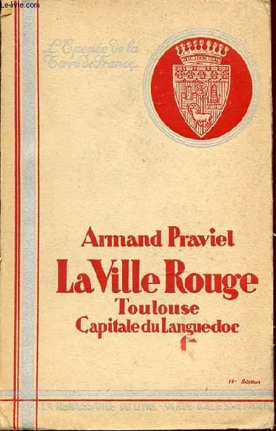 LA VILLE ROUGE - TOULOUSE, CAPITALE DU LANGUEDOC. COLLECTION