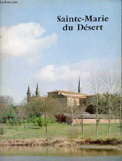SAINTE-MARIE-DU-DESERT / UNE ABBAYE CISTERCIENNE EN TERRE GASCONNE.