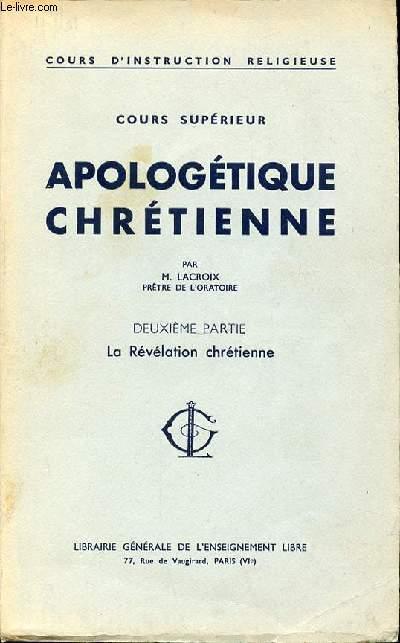 COURS SUPERIEUR APOLOGETIQUE CHRETIENNE - DEUXIEME PARTIE : LA REVELATION CHRETIENNE. COURS D'INSTRUCTION RELIGIEUSE.