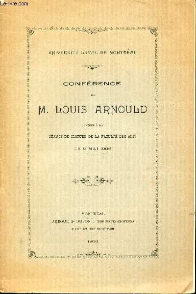 CONFERENCE DE LOUIS ARNOULD DONNE A LA SEANCE DE CLOTURE DE LA FACULTE DES ARTS LE 2 MAI 1906. UNIVERSITE LAVAL DE MONTREAL.