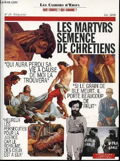 LES MARTYRS SEMENCE DE CHRETIENS - LES CAHIERS D'EDIFA N°10 / TRISMESTRIEL.