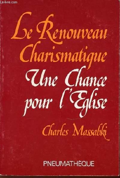 LE RENOUVEAU CHARISMATIQUE : UNE CHANCE POUR L'EGLISE.