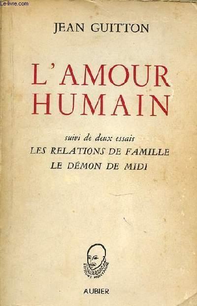 L'AMOUR HUMAIN SUIVI DE DEUX ESSAIS : LES RELATIONS DE FAMILLE ET LE DEMON DE MIDI.
