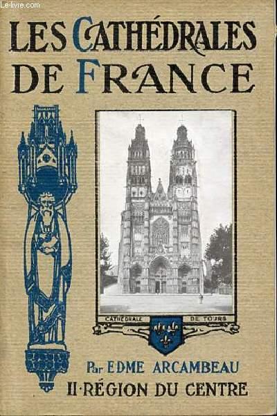 LES CATHEDRALES DE FRANCE - II : REGION DU CENTRE.