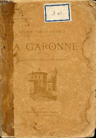 LA GARONNE : LES FLEUVES DE FRANCE.