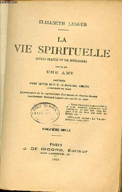 LA VIE SPIRITUELLE (PETITS TRAITES DE VIE INTERIEURE) - SUIVIE DE UNE AME - PRECEDEE D'UNE LETTRE DE S. E. LE CARDINAL AMETTE.