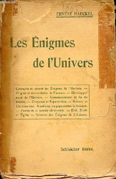 LES ENIGMES DE L'UNIVERS: COMMENT SE POSENT LES ENIGMES DE L'UNIVERS - ORIGINE ET DESCENDANCE DE L'HOMME - DEVELOPPEMENT DE L'UNIVERS - CROYANCE ET SUPERSTITION - SCIENCE ET CHRISTIANISME - ETAT, ECOLE ET EGLISE - ETC.