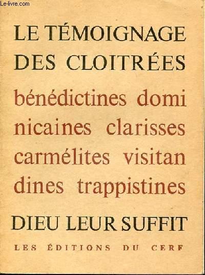 LE TEMOIGNAGE DES CLOITREES : BENEDICTINES, CARMELITES, CLARISSES, DOMINICAINES, TRAPPISTINES, VISITANDINES - DIEU LEUR SUFFIT.