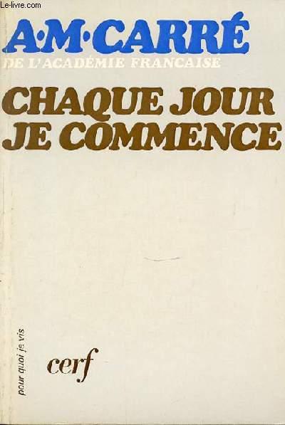 CHAQUE JOUR JE COMMENCE.