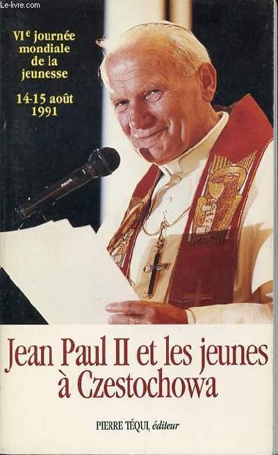 JEAN PAUL II ET LES JEUNES A CZESTOCHOWA - VI EME JOURNEE MONDIALE DE LA JEUNESSE / 14-15 AOUT 1991.