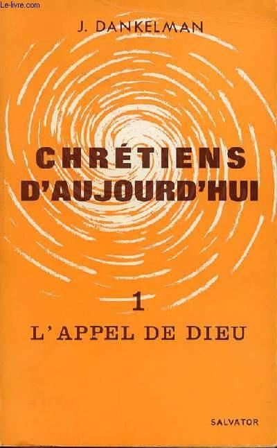 CHRETIENS D'AUJOURD'HUI - 2 TOMES : TOME 1 (L'APPEL DE DIEU) + TOME 2 (LA REPONSE DE L'HOMME).