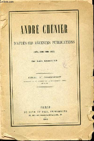 ANDRE CHENIER D'APRES SES RECENTES PUBLICATIONS (1874, 1899, 1900, 1901). EXTRAIT DU CORRESPONDANT.