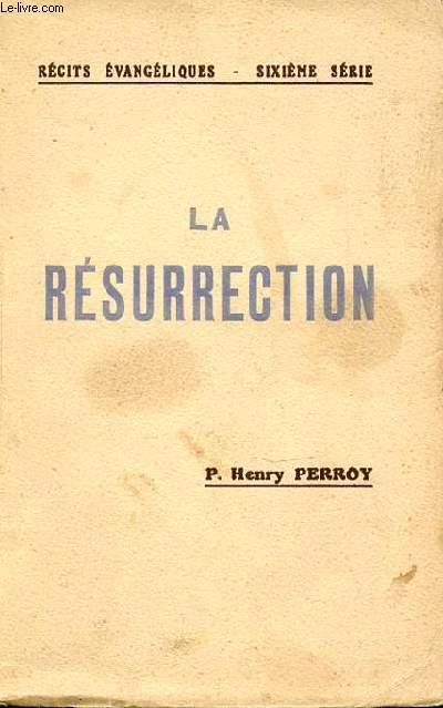 LA RESURRECTION - RECITS EVANGELIQUES / SIXIEME SERIE.