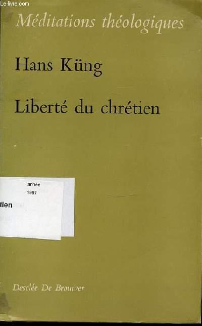 LIBERTE DU CHRETIEN - MEDITATIONS THEOLOGIQUES.