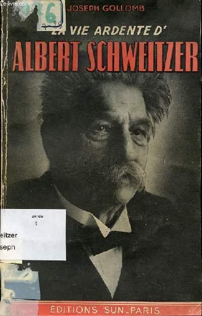 LA VIE ARDENTE D'ALBERT SCHWEITZER.