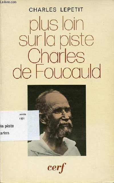 PLUS LOIN SUR LA PISTE - CHARLES DE FOUCAULD.