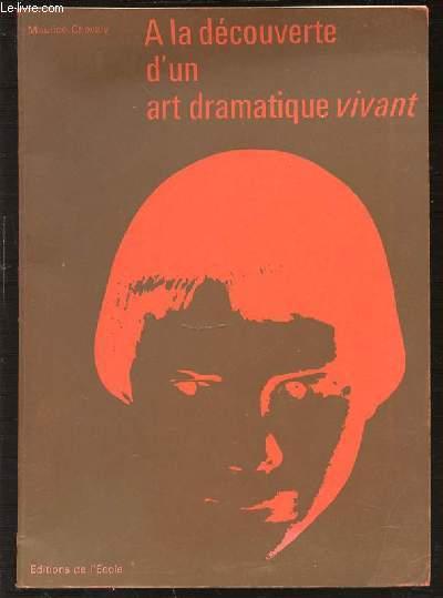 A LA DECOUVERTE D'UN ART DRAMATIQUE VIVANT.