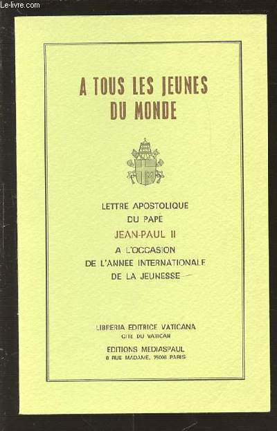 A TOUS LES JEUNES DU MONDE - LETTRE APOSTOLIQUE DU PAPE JEAN-PAUL II A L'OCCASION DE L'ANNEE INTERNATIONALE DE LA JEUNESSE.