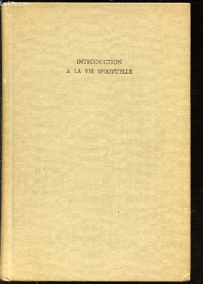 INTRODUCTION A LA VIE SPIRITUELLE - PRECIS DE THEOLOGIE ASCETIQUE ET MYSTIQUE.