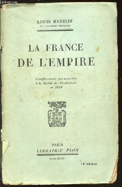 LA FRANCE DE L'EMPIRE - CONFERENCES PRONONCEES A LA SOCIETE DES CONFERENCES EN 1926.