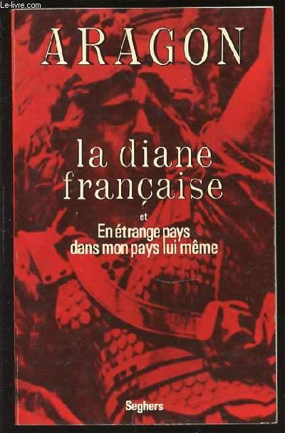 LA DIANE FRANCAISE SUIVI DE EN ETRANGE PAYS DANS MON PAYS LUI-MEME.