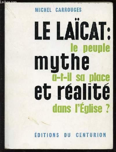 LE LAICAT : MYTHE ET REALITE - LE PEUPLE A-T-IL SA PLACE DANS L'EGLISE ?