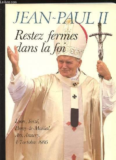 RESTEZ FERMES DANS LA FOI - LYON, TAIZE, PARAY-LE-MONIAL, ARS, ANNECY, 4-7 OCTOBRE 1986.