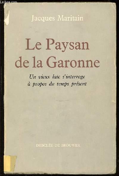LE PAYSAN DE LA GERONNE - UN VIEUX LAIC S'INTERROGE A PROPOS DU TEMPS PRESENTS.