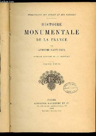 HISTOIRE MONUMENTALE DE LA FRANCE - BIBLIOTHEQUE DES ECOLES ET DES FAMILLES.