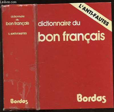 DICTIONNAIRE DU BON FRANCAIS - L'ANTI-FAUTES.