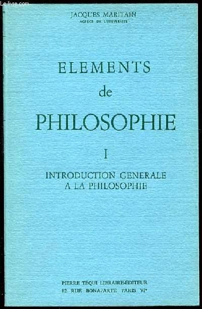 ELEMENTS DE PHILOSOPHIE - TOME 1 : INTRODUCTION GENERALE A LA PHILOSOPHIE.