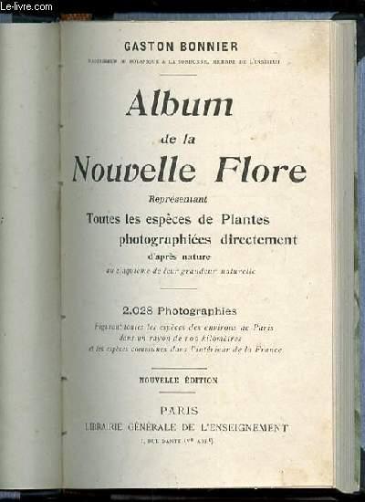 ALBUM DE LA NOUVELLE FLORE REPRESENTANT TOUTES LES ESPECES DE PLANTES PHOTOGRAPHIEES DIRECTEMENT D'APRES NATURE AU CINQUIEME DE LEUR GRANDEUR NATURELLE.