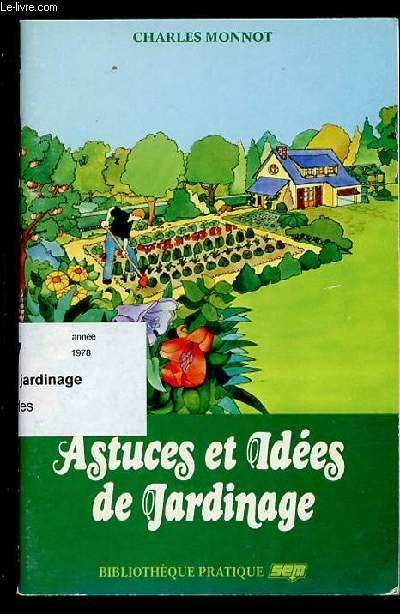 ASTUCES ET IDEES DE JARDINAGE - BIBLIOTHEQUE PRATIQUE.