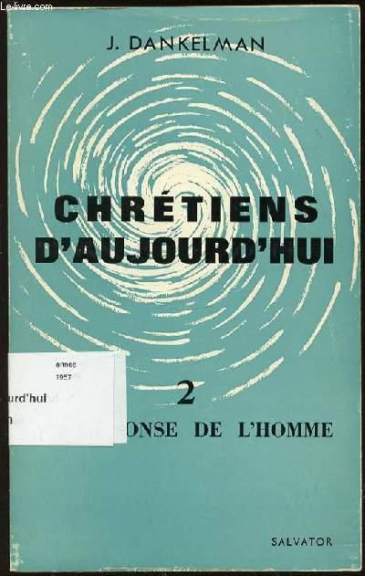 CHRETIENS D'AUJOURD'HUI - TOME 2 : LA REPONSE DE L'HOMME.