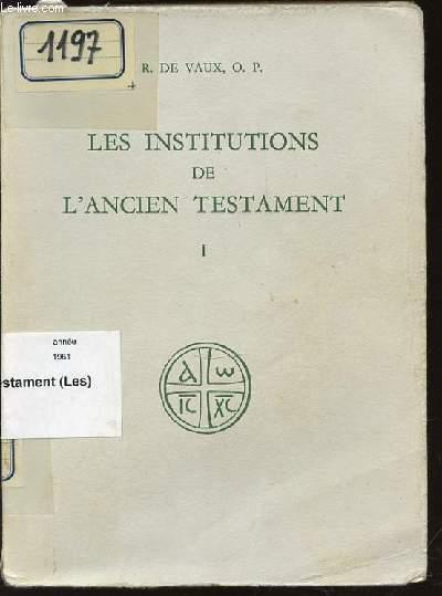 LES INSTITUTIONS DE L'ANCIEN TESTAMENT - TOME 1 : LE NOMADISME ET SES SURVIVANCES, INSTITUTIONS FAMILIALES, INSTITUTIONS CIVILES.