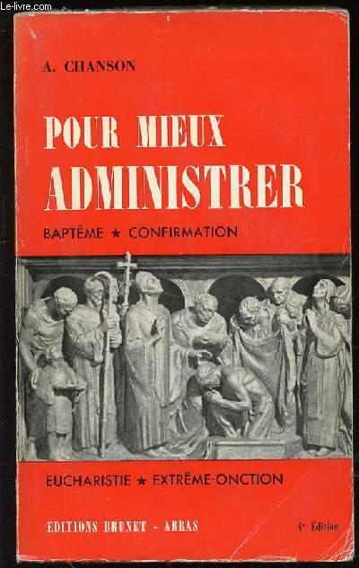 POUR MIEUX ADMINISTRER : BAPTEME, CONFIRMATION, EUCHARISTIE, EXTREME-ONCTION.