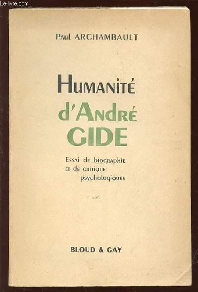 HUMANITE D'ANDRE GIDE - ESSAI DE BIOGRAPHIE ET DE CRITIQUE PSYCHOLOGIQUE.
