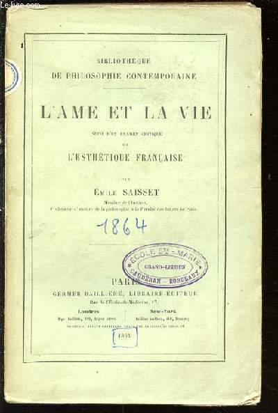 L'AME ET LA VIE SUIVI D'UN EXAMEN CRITIQUE DE L'ESTHETIQUE FRANCAISE. BIBLIOTHEQUE DE PHILOSOPHIE CONTEMPORAINE.