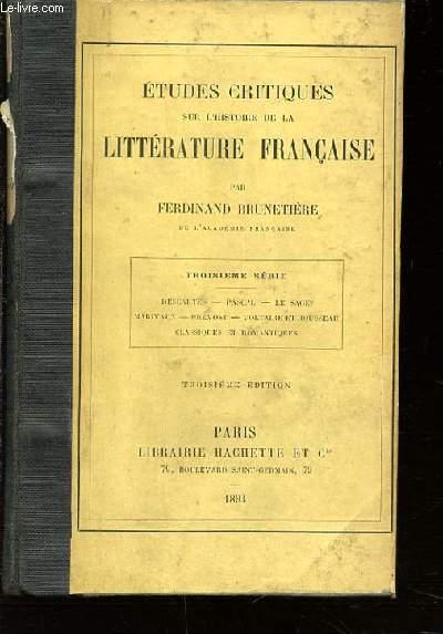 ETUDES CRITIQUES SUR L'HISTOIRE DE LA LITTERATURE FRANCAISE - TROISIEME SERIE : DESCARTES - PASCAL - PREVOST - VOLTAIRE ET ROUSSEAU - LE SAGE - ETC.
