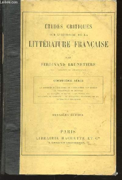 ETUDES CRITIQUES SUR L'HISTOIRE DE LA LITTERATURE FRANCAISE - CINQUIEME SERIE : LA REFORME DE MALHERBE ET L'EVOLUTION DES GENRES - LA PHILOSOPHIE DE BOSSUET - LA CRITIQUE DE BAYLE - LA FORMATION DE L'IDEE DU PROGRES - ETC.