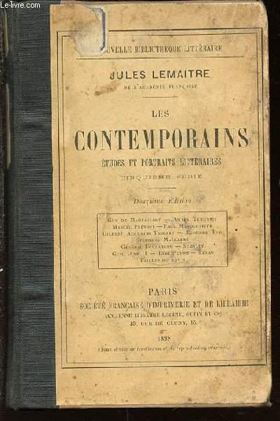 LES CONTEMPORAINS : ETUDES ET PORTRAITS LITTERAIRES. CINQUIEME SERIE : GUY DE MAUPASSANT, ANDRE THEURIET, MARCEL PREVOST, STEPHANE MALLARME, GENERAL BOULANGER, STANLEY, GUILLAUME II, DOM PEDRO, ETC.