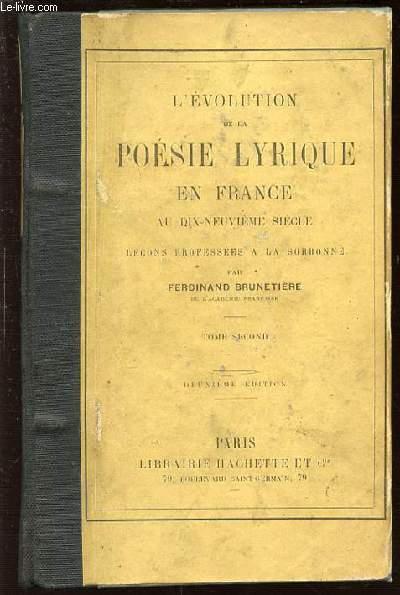 L'EVOLUTION DE LA POESIE LYRIQUE EN FRANCE AU DIX-NEUVIEME SIECLE - LECONS PROFESSEES A LA SORBONNE. TOME SECOND.