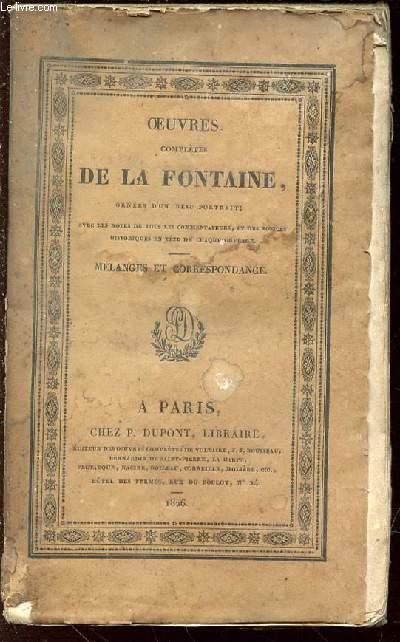 OEUVRES COMPLETES DE LA FONTAINE - TOME 6 : MELANGES ET CORRESPONDANCES. AVEC LES NOTES DE TOUS LES COMMENTATEURS, ET DES NOTICES HISTORIQUES DE CHAQUE OUVRAGE.