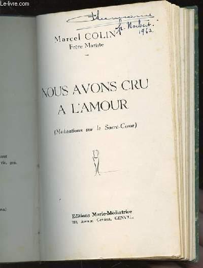 NOUS AVONS CRU A L'AMOUR (MEDITATIONS SUR LE SACRE-COEUR).