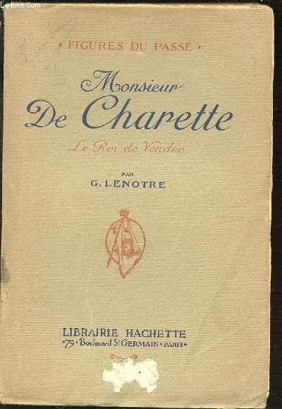 MONSIEUR DE CHARETTE - LE ROI DE VENDEE / COLLECTION